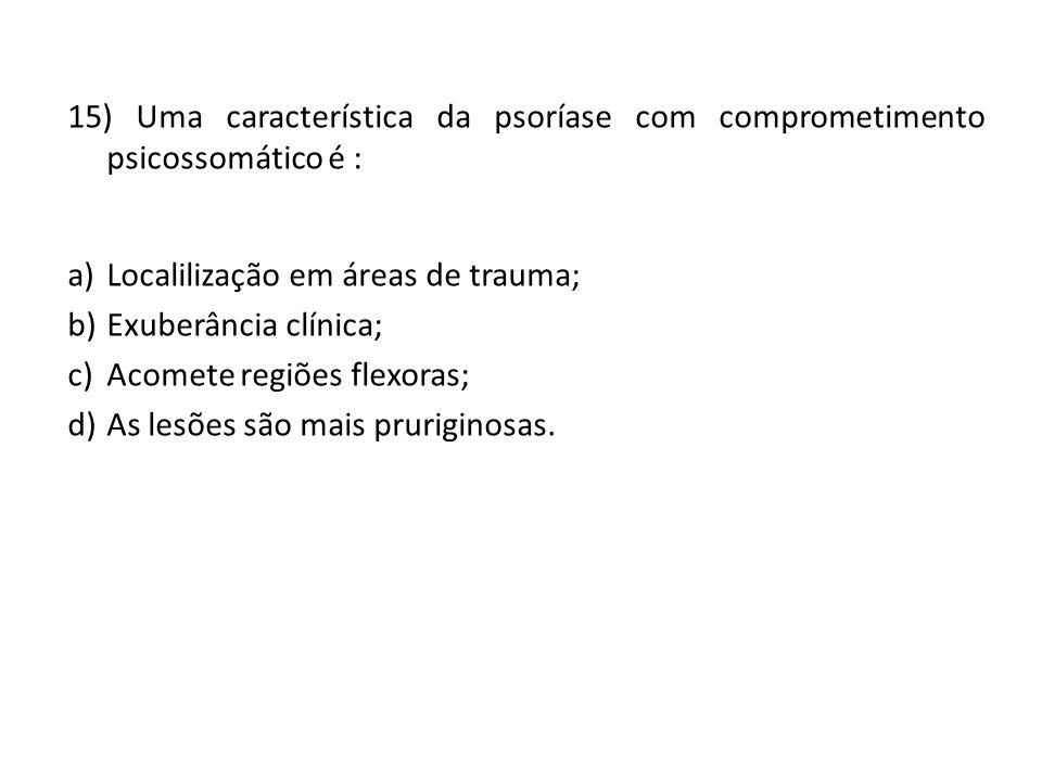 15) Uma característica da psoríase com comprometimento psicossomático é :