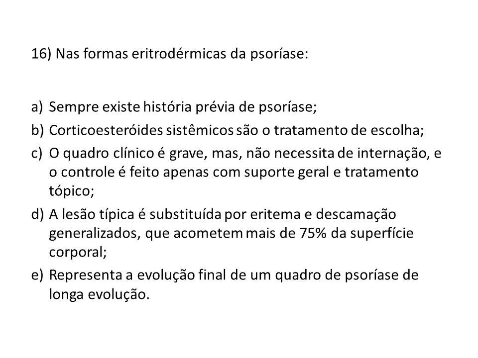 16) Nas formas eritrodérmicas da psoríase: