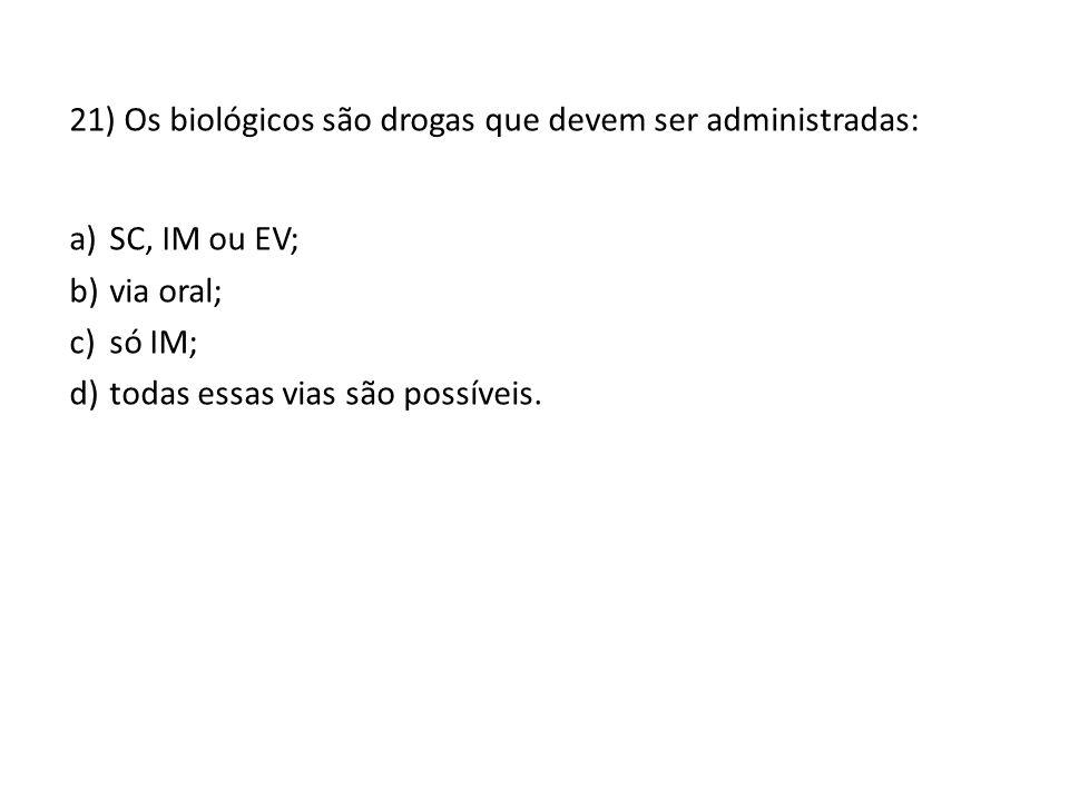21) Os biológicos são drogas que devem ser administradas: