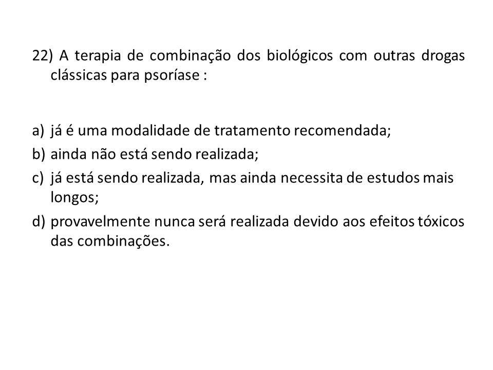 22) A terapia de combinação dos biológicos com outras drogas clássicas para psoríase :