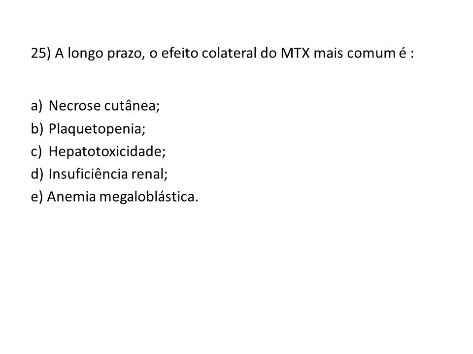 25) A longo prazo, o efeito colateral do MTX mais comum é :