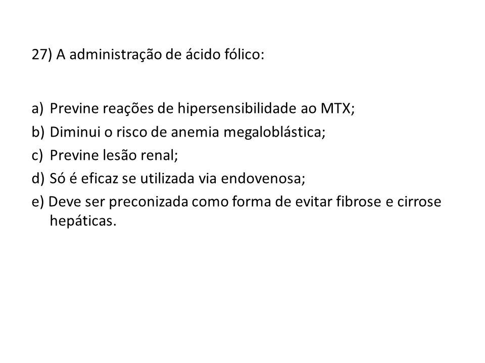 27) A administração de ácido fólico: