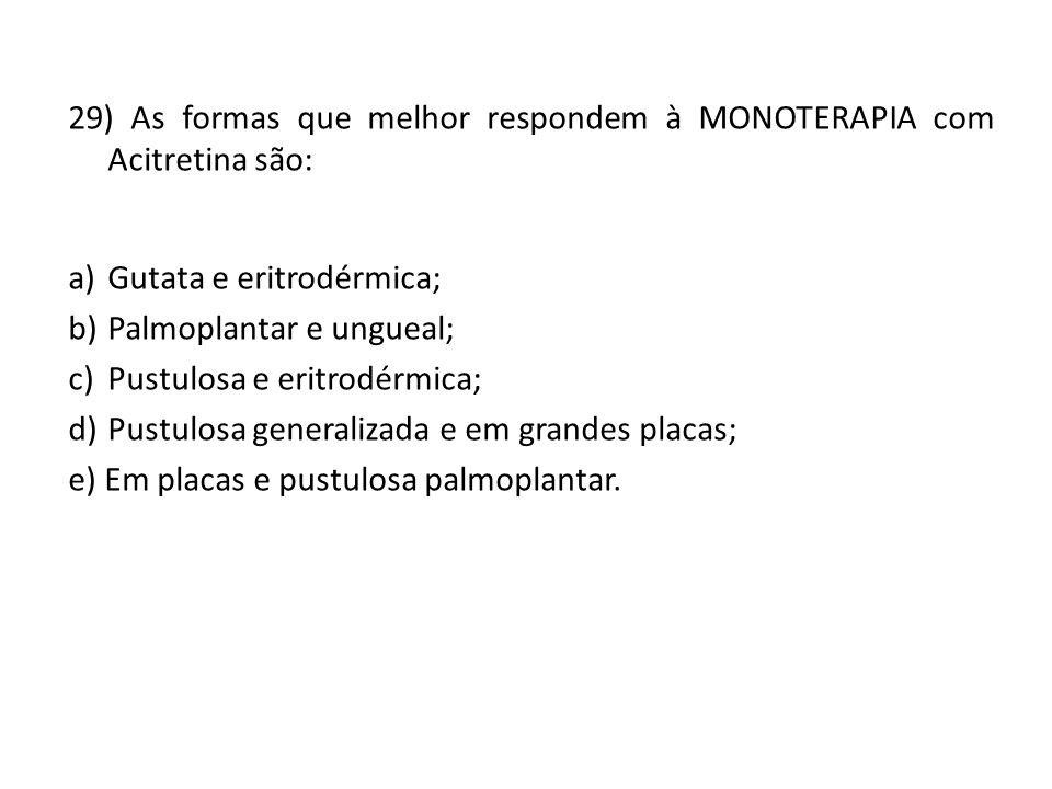 29) As formas que melhor respondem à MONOTERAPIA com Acitretina são: