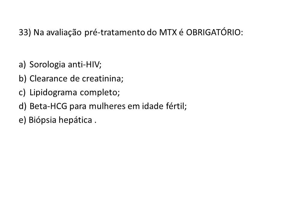 33) Na avaliação pré-tratamento do MTX é OBRIGATÓRIO: