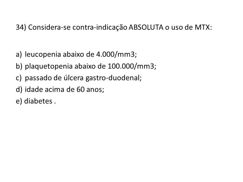 34) Considera-se contra-indicação ABSOLUTA o uso de MTX: