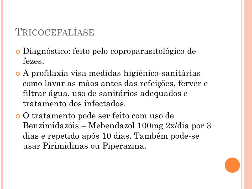 Tricocefalíase Diagnóstico: feito pelo coproparasitológico de fezes.