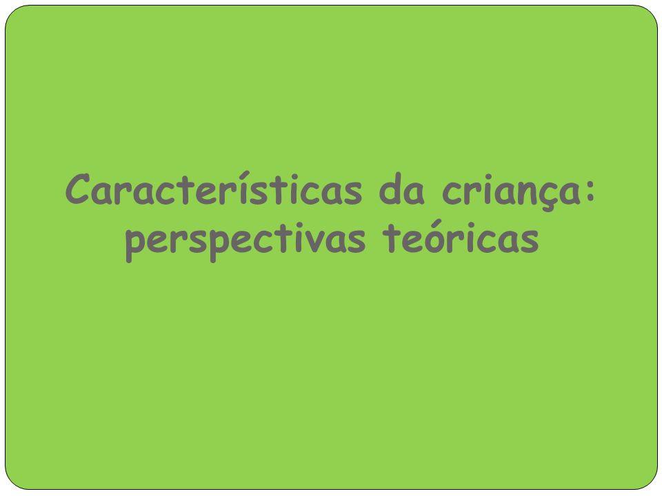 Características da criança: perspectivas teóricas