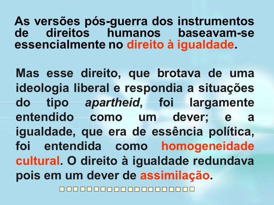 As versões pós-guerra dos instrumentos de direitos humanos baseavam-se essencialmente no direito à igualdade.