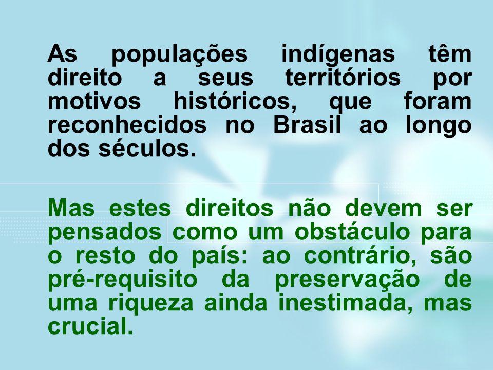 As populações indígenas têm direito a seus territórios por motivos históricos, que foram reconhecidos no Brasil ao longo dos séculos.