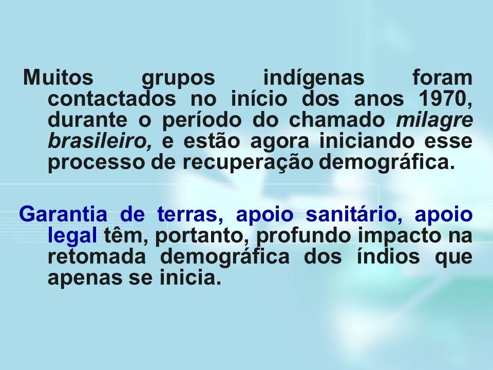 Muitos grupos indígenas foram contactados no início dos anos 1970, durante o período do chamado milagre brasileiro, e estão agora iniciando esse processo de recuperação demográfica.