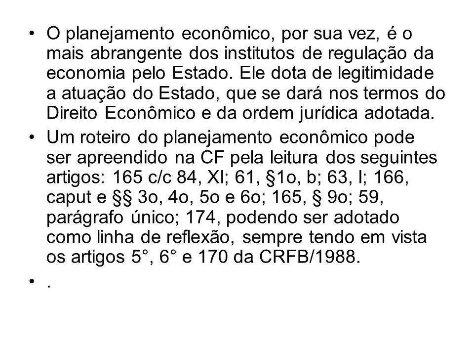 O planejamento econômico, por sua vez, é o mais abrangente dos institutos de regulação da economia pelo Estado. Ele dota de legitimidade a atuação do Estado, que se dará nos termos do Direito Econômico e da ordem jurídica adotada.