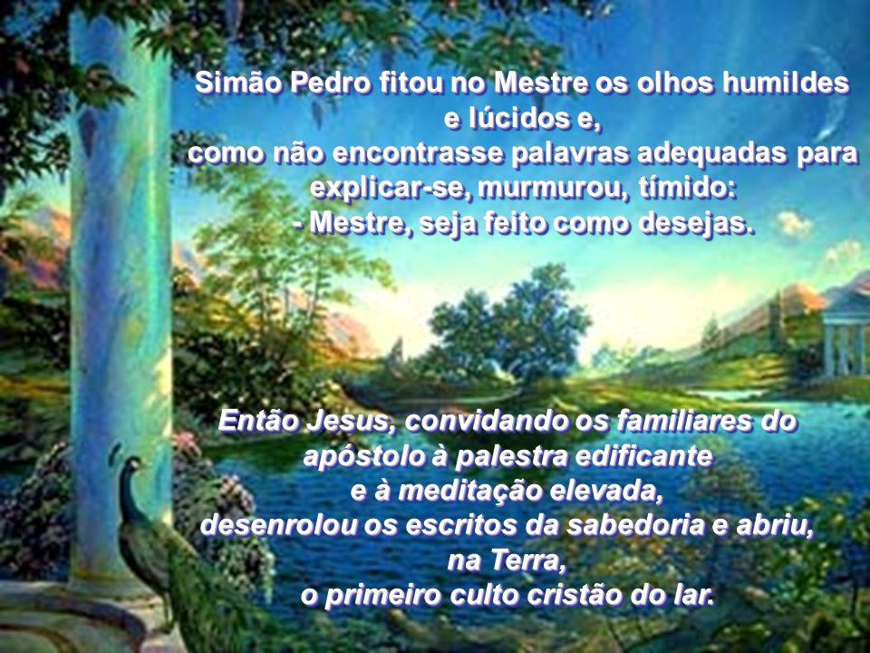 Simão Pedro fitou no Mestre os olhos humildes e lúcidos e,