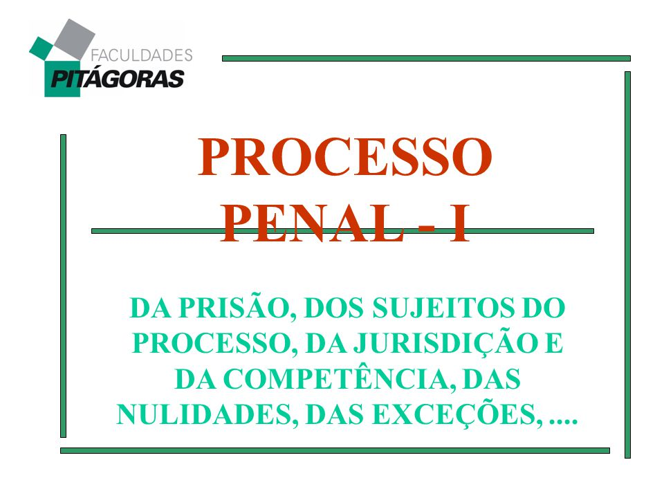 PROCESSO PENAL - I DA PRISÃO, DOS SUJEITOS DO PROCESSO, DA JURISDIÇÃO E DA COMPETÊNCIA, DAS NULIDADES, DAS EXCEÇÕES, ....