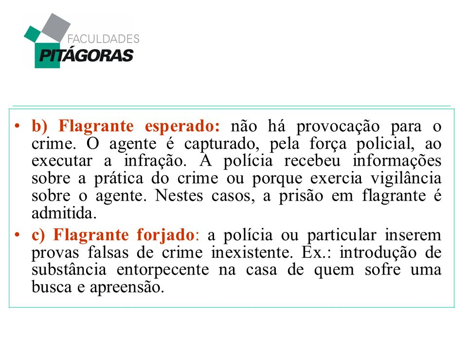b) Flagrante esperado: não há provocação para o crime