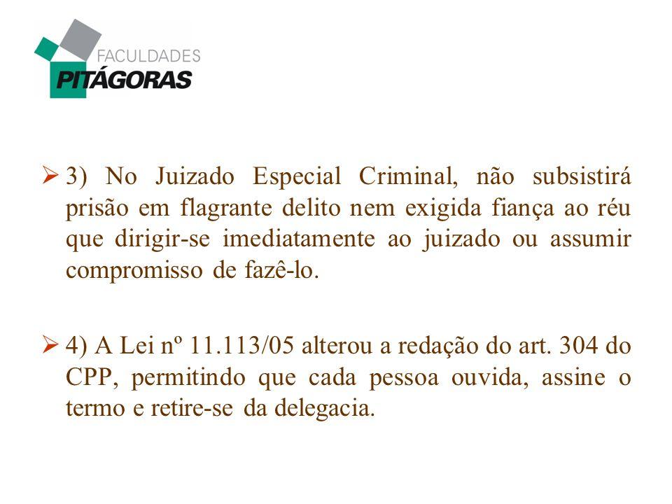 3) No Juizado Especial Criminal, não subsistirá prisão em flagrante delito nem exigida fiança ao réu que dirigir-se imediatamente ao juizado ou assumir compromisso de fazê-lo.