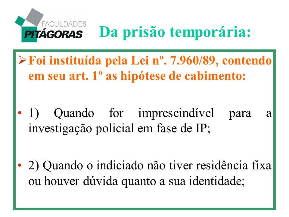 Da prisão temporária: Foi instituída pela Lei nº. 7.960/89, contendo em seu art. 1º as hipótese de cabimento: