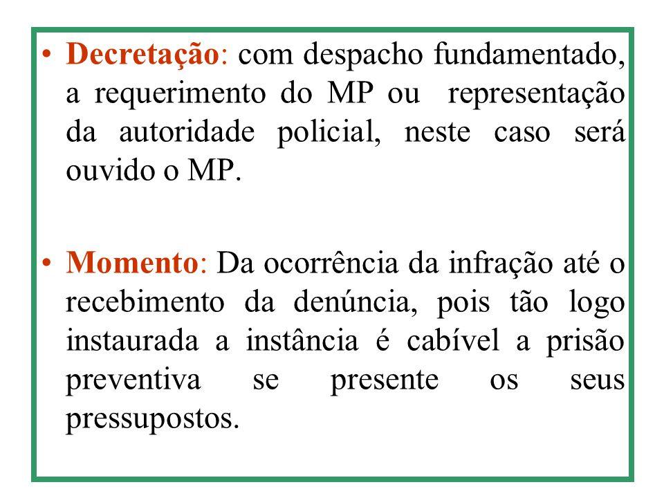 Decretação: com despacho fundamentado, a requerimento do MP ou representação da autoridade policial, neste caso será ouvido o MP.