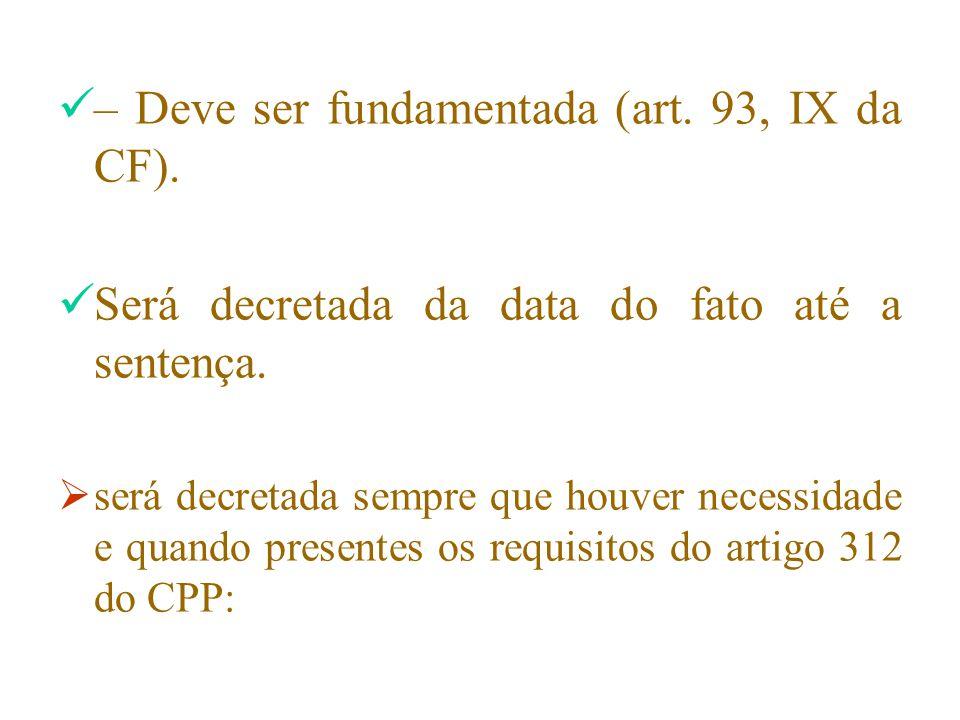 – Deve ser fundamentada (art. 93, IX da CF).