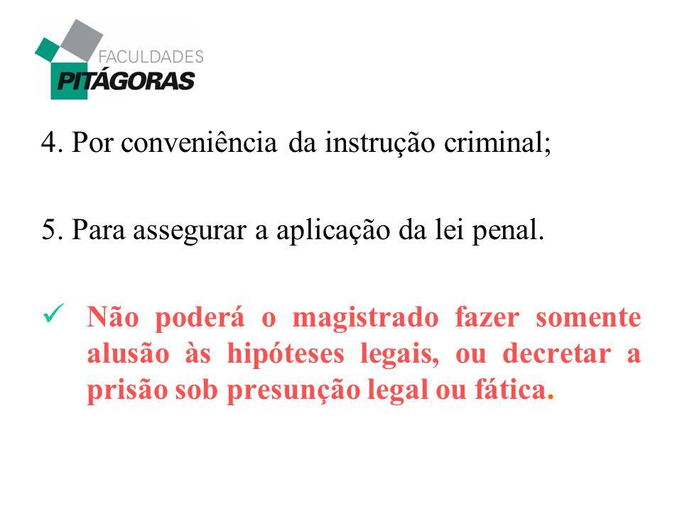 4. Por conveniência da instrução criminal;