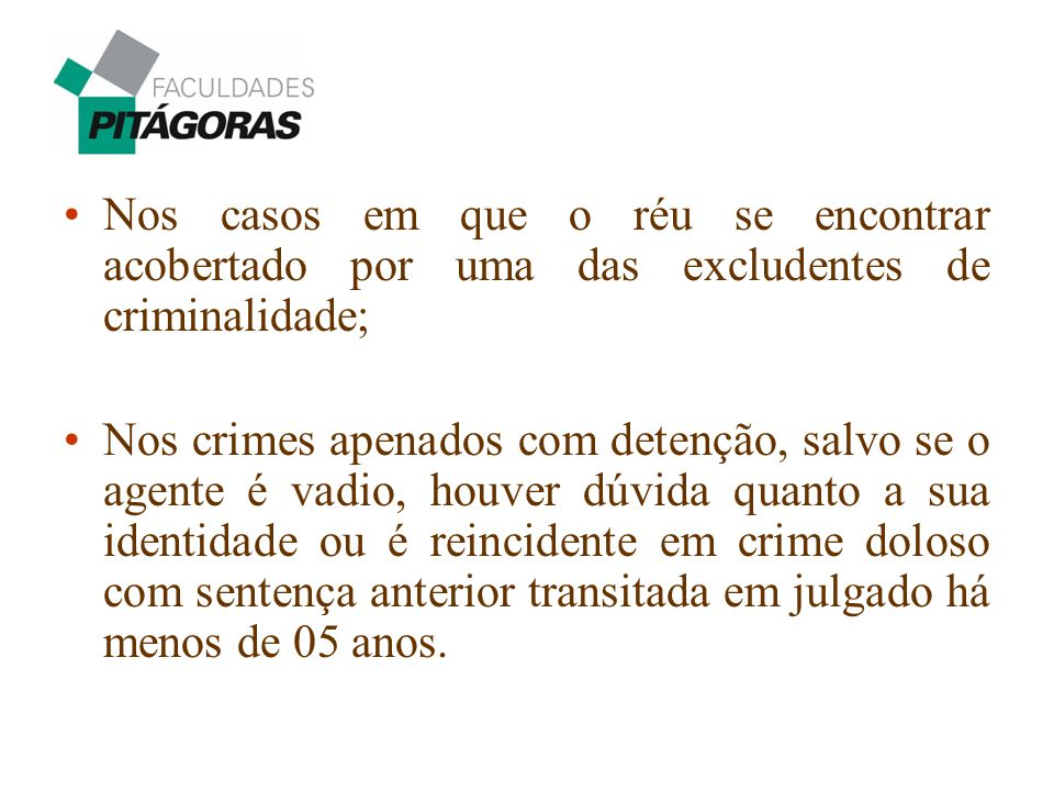 Nos casos em que o réu se encontrar acobertado por uma das excludentes de criminalidade;