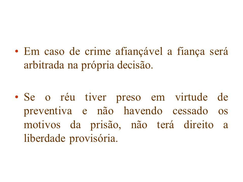 Em caso de crime afiançável a fiança será arbitrada na própria decisão.