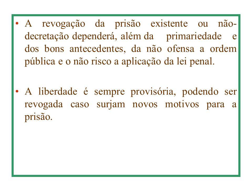 A revogação da prisão existente ou não-decretação dependerá, além da