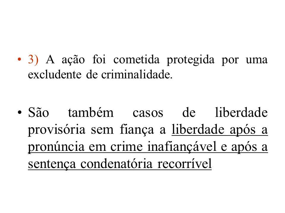 3) A ação foi cometida protegida por uma excludente de criminalidade.