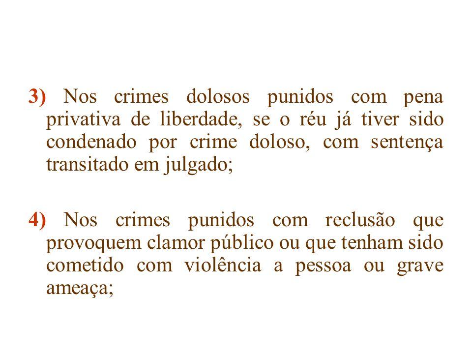 3) Nos crimes dolosos punidos com pena privativa de liberdade, se o réu já tiver sido condenado por crime doloso, com sentença transitado em julgado;