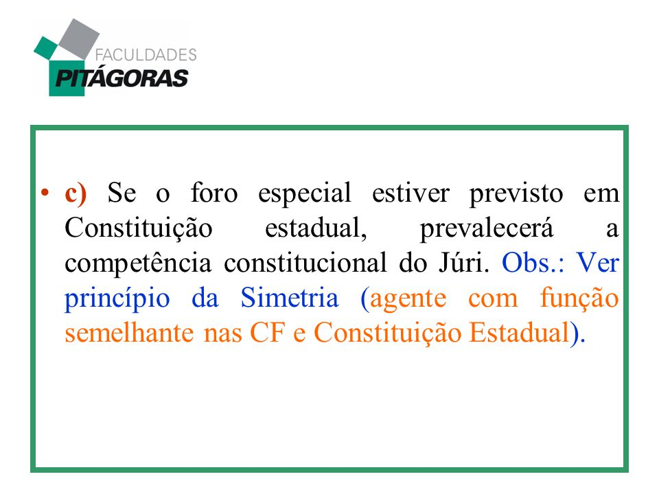 c) Se o foro especial estiver previsto em Constituição estadual, prevalecerá a competência constitucional do Júri.