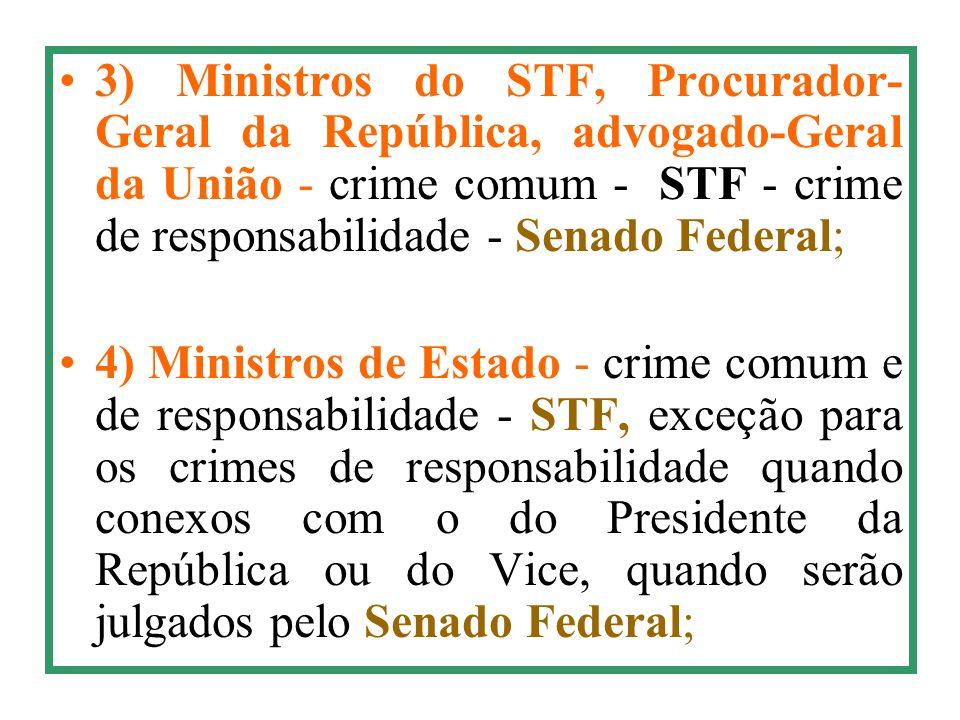 3) Ministros do STF, Procurador-Geral da República, advogado-Geral da União - crime comum - STF - crime de responsabilidade - Senado Federal;
