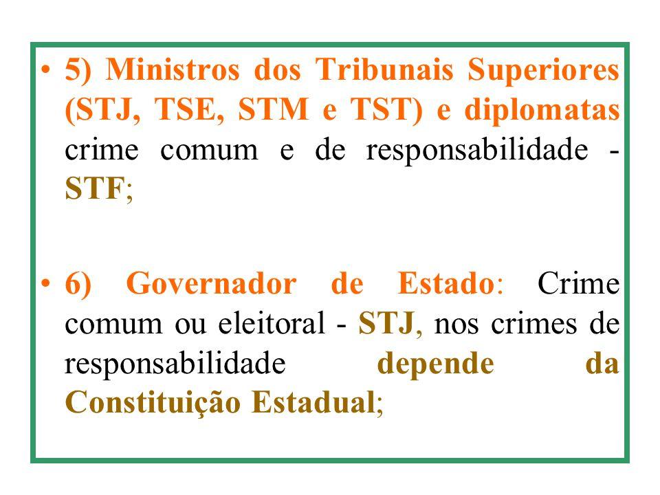 5) Ministros dos Tribunais Superiores (STJ, TSE, STM e TST) e diplomatas crime comum e de responsabilidade - STF;