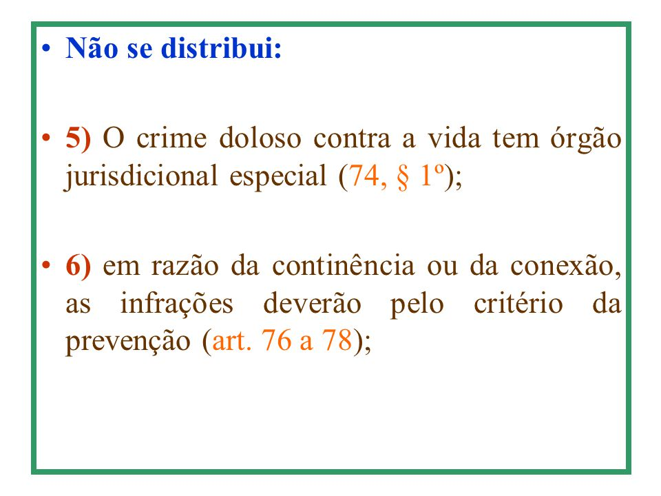 Não se distribui: 5) O crime doloso contra a vida tem órgão jurisdicional especial (74, § 1º);