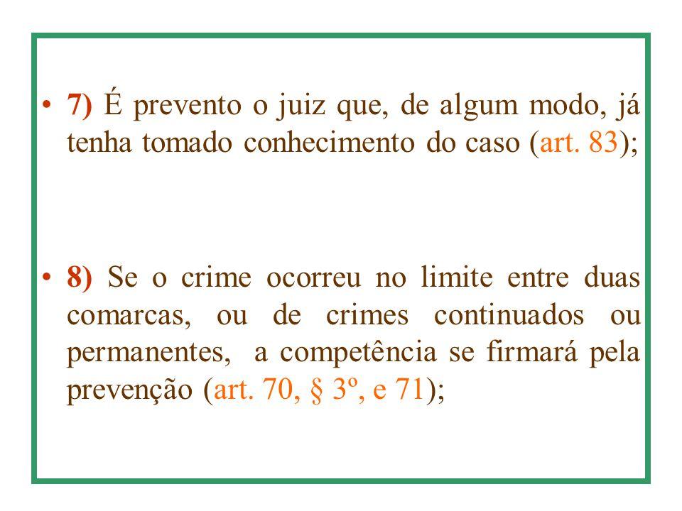 7) É prevento o juiz que, de algum modo, já tenha tomado conhecimento do caso (art. 83);