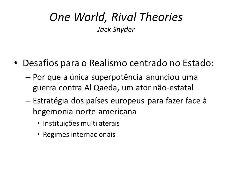 One World, Rival Theories Jack Snyder