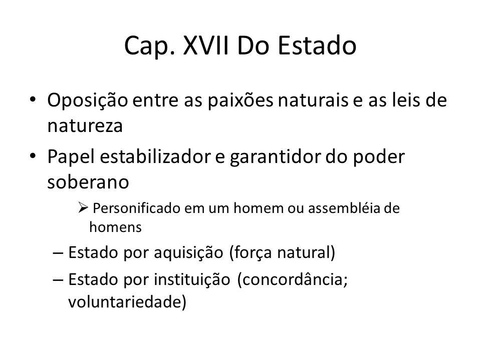 Cap. XVII Do Estado Oposição entre as paixões naturais e as leis de natureza. Papel estabilizador e garantidor do poder soberano.