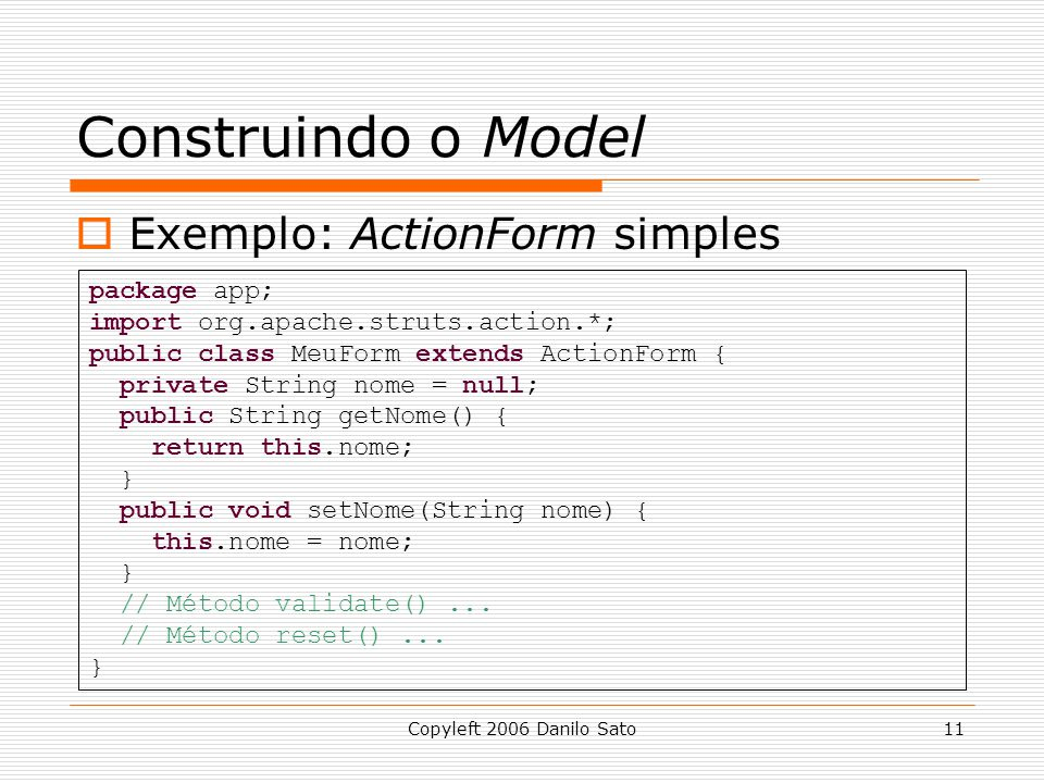 Construindo o Model Exemplo: ActionForm simples package app;