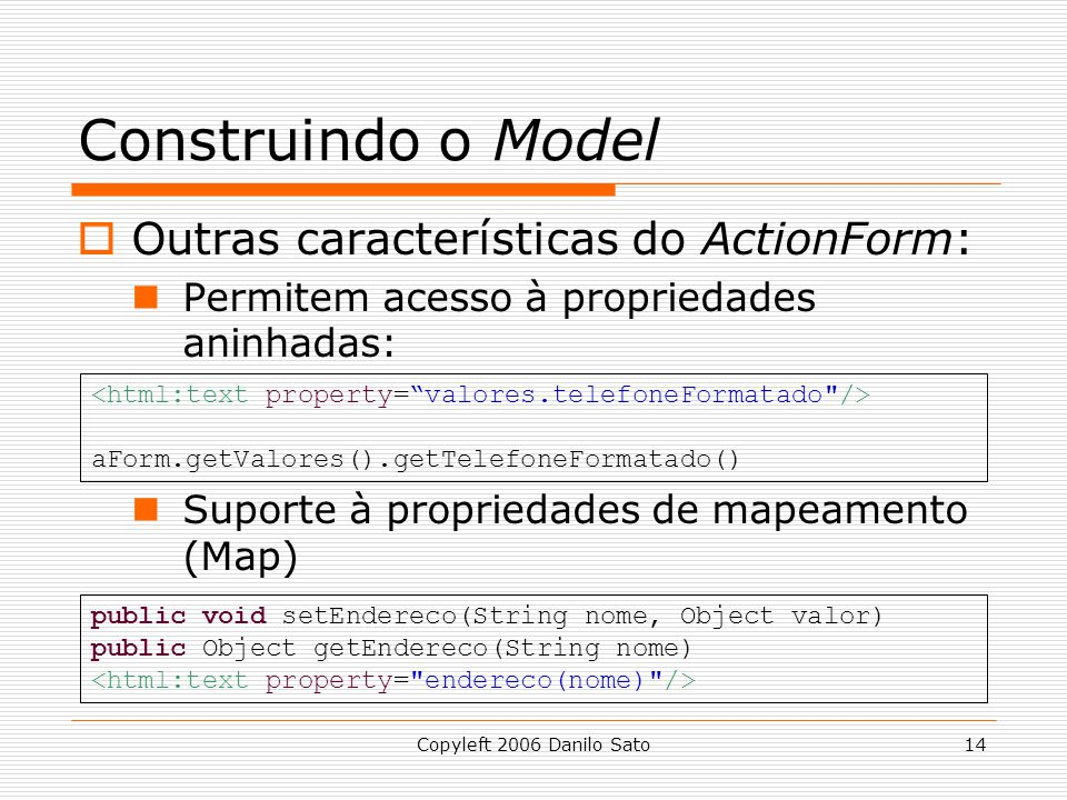 Construindo o Model Outras características do ActionForm: