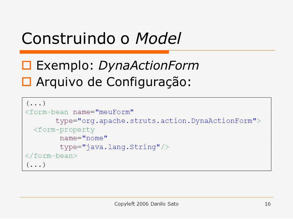 Construindo o Model Exemplo: DynaActionForm Arquivo de Configuração: