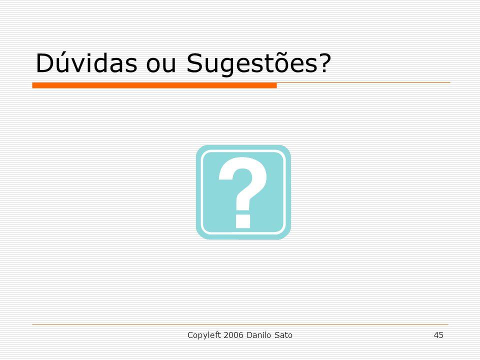 Dúvidas ou Sugestões Copyleft 2006 Danilo Sato