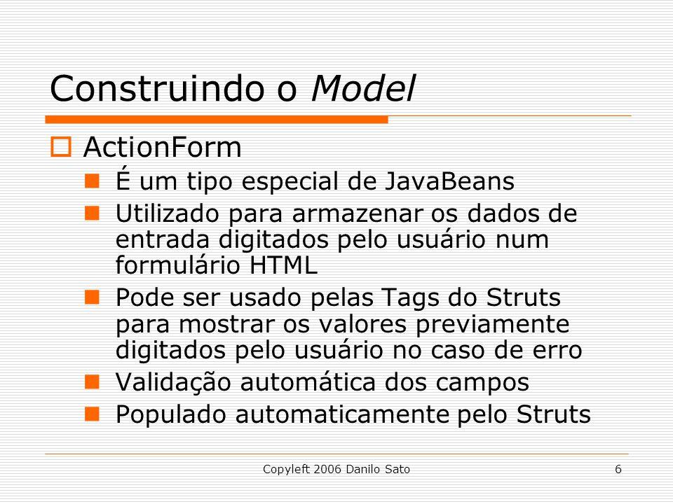 Construindo o Model ActionForm É um tipo especial de JavaBeans