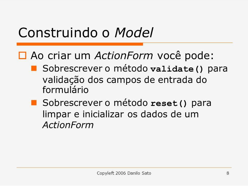 Construindo o Model Ao criar um ActionForm você pode: