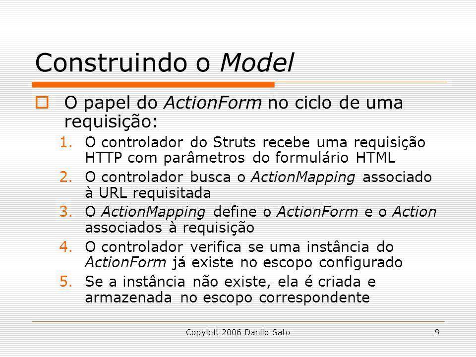 Construindo o Model O papel do ActionForm no ciclo de uma requisição: