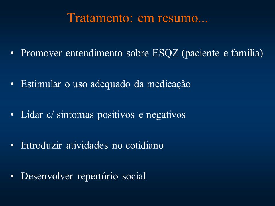 Tratamento: em resumo... Promover entendimento sobre ESQZ (paciente e família) Estimular o uso adequado da medicação.