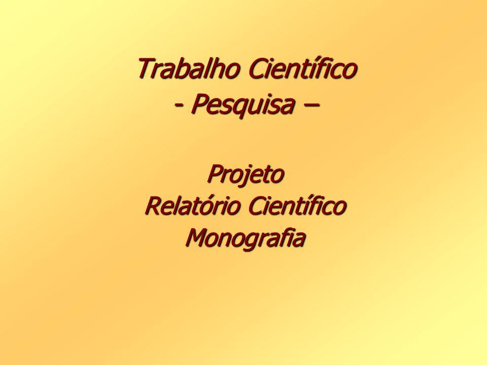 Trabalho Científico - Pesquisa – Projeto Relatório Científico Monografia