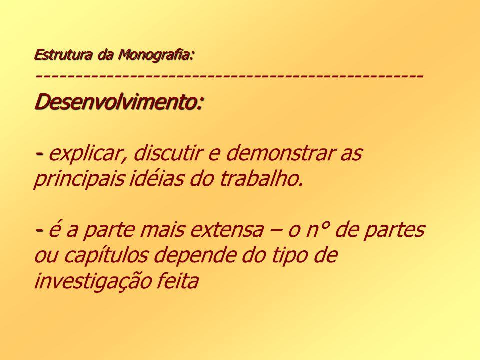 Estrutura da Monografia: -------------------------------------------------- Desenvolvimento: - explicar, discutir e demonstrar as principais idéias do trabalho.