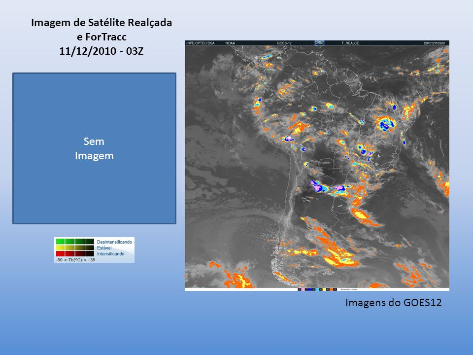 Imagem de Satélite Realçada e ForTracc 11/12/2010 - 03Z