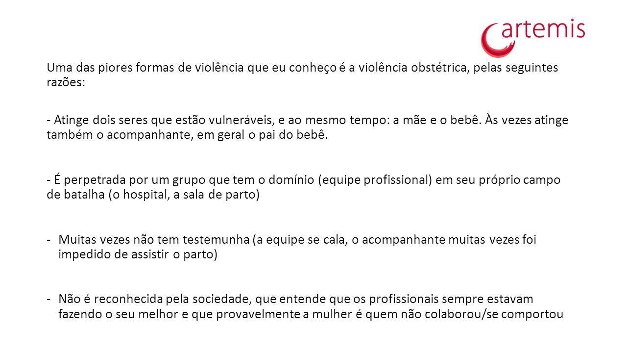 Uma das piores formas de violência que eu conheço é a violência obstétrica, pelas seguintes razões:
