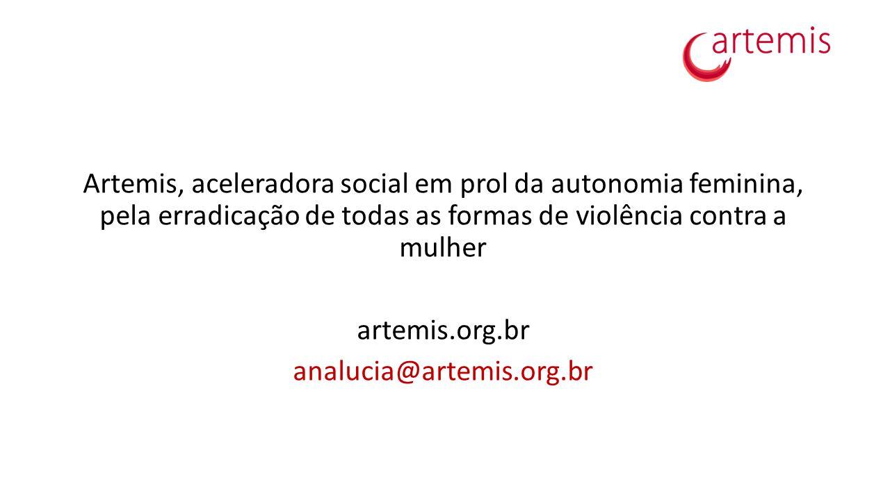 Artemis, aceleradora social em prol da autonomia feminina, pela erradicação de todas as formas de violência contra a mulher artemis.org.br analucia@artemis.org.br