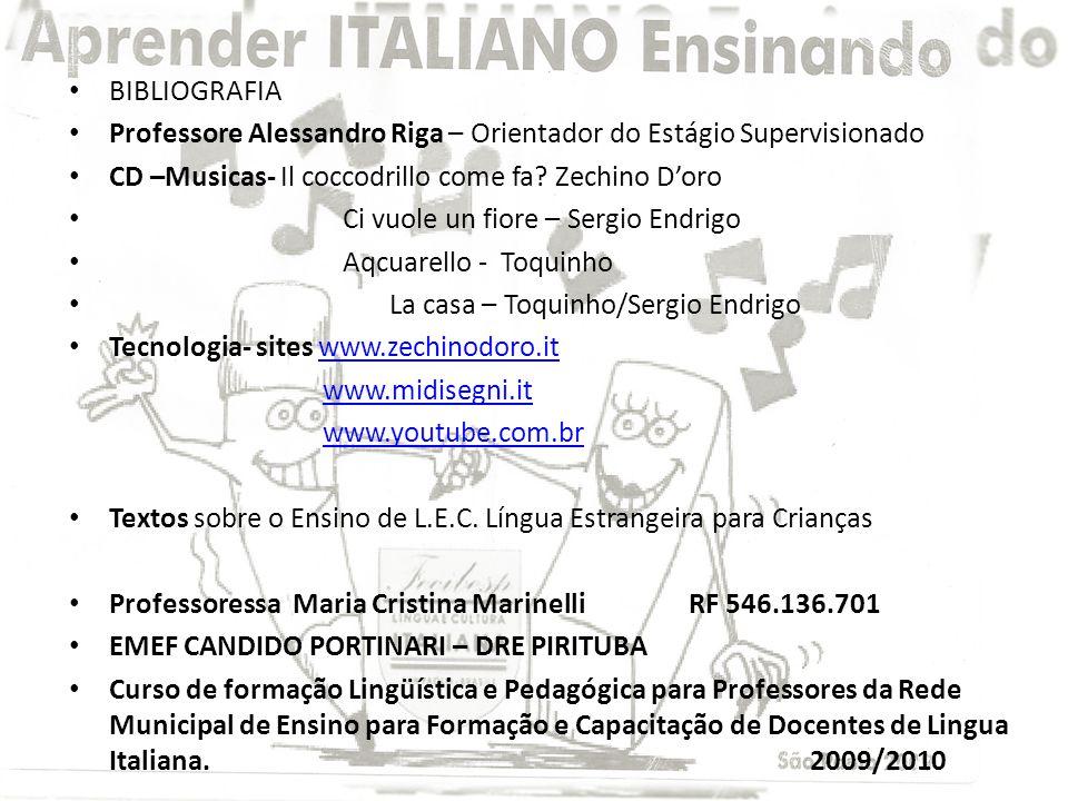 BIBLIOGRAFIA Professore Alessandro Riga – Orientador do Estágio Supervisionado. CD –Musicas- Il coccodrillo come fa Zechino D'oro.
