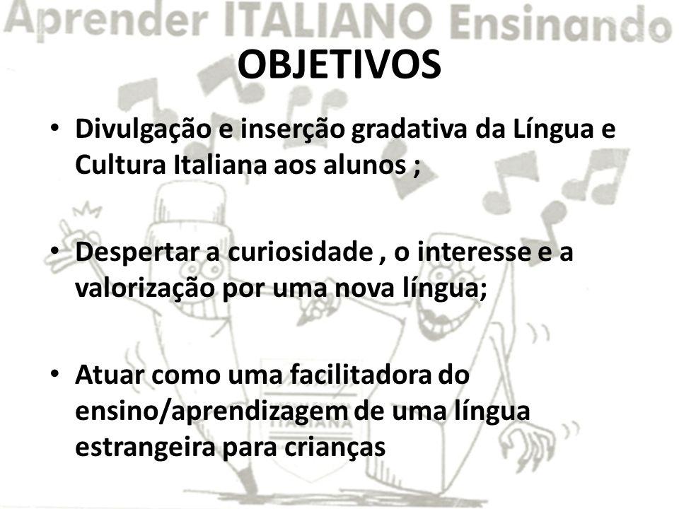 OBJETIVOS Divulgação e inserção gradativa da Língua e Cultura Italiana aos alunos ;